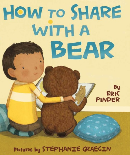 How to Share with a Bear. Coming Fall 2015 from Farrar Straus Giroux. Story by Eric Pinder, Illustrations by Stephanie Graegin.